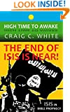 The End of ISIS is near!: ISIS in bible prophecy (High Time to Awake Book 7)