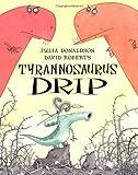 Julia Donaldson Tyrannosaurus Drip