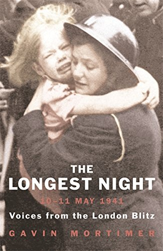The Longest Night: Voices from the London Blitz: The Worst Night of the London Blitz