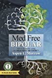 img - for Med Free Bipolar: Thrive Naturally with the Med Free Method (The Bipolar Disorder Ultimate Survival Guide to Fast Natural Cures Book 1) book / textbook / text book