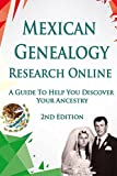 Mexican Genealogy Research Online: A Guide to Help You Discover Your Ancestry