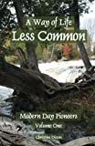 img - for A Way of Life Less Common (A Way of Life Less Common: Modern Day Pioneers) book / textbook / text book