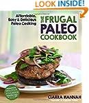 The Frugal Paleo Cookbook: Affordable...