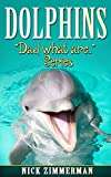 Dolphins: Facts Book for Kids With Dolphin Amazing Pictures (Dad What Are 5)