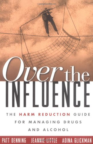 Over the Influence: The Harm Reduction Guide for Managing...