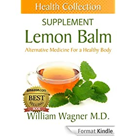 The Lemon Balm Supplement: Alternative Medicine for a Healthy Body (Health Collection) (English Edition)