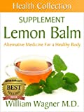 The Lemon Balm Supplement: Alternative Medicine for a Healthy Body (Health Collection)