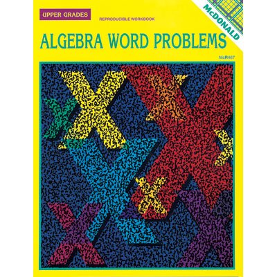 ALGEBRA WORD PROBLEMS for Upper Grades 6 9 Reproducible Workbook