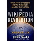 The Wikipedia Revolution: How a Bunch of Nobodies Created the World's Greatest Encyclopedia ~ Andrew Lih