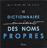 echange, troc Guillaume de La Croix - Le Dictionnaire Immédiat des Noms Propres