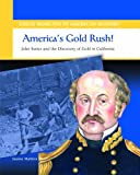 Search : America's Gold Rush: John Sutter and the Discovery of Gold in California (Great Moments in American History)