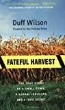 Fateful Harvest: The True Story of a Small Town, a Global Industry, and a Toxic Secret (0060931833) by Duff Wilson