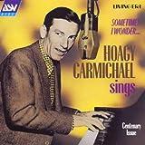 Sometimes I Wonder ~ Hoagy Carmichael