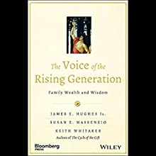 The Voice of the Rising Generation: Family Wealth and Wisdom (       UNABRIDGED) by James E. Hughes, Keith Whitaker, Susan Massenzio Narrated by Paul L. Coffey