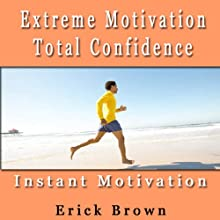 Extreme Motivation and Total Confidence: Self-Hypnosis and Subliminal Guided Meditation Audiobook by Erick Brown Hypnosis Narrated by Erick Brown Hypnosis