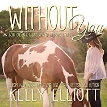 Without You: Love Wanted in Texas, Book 1 Audiobook by Kelly Elliott Narrated by Stephen Dexter, Erin Mallon