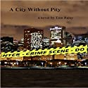 A City Without Pity (       UNABRIDGED) by Tom Raley Narrated by Lloyd Walker