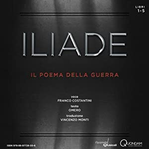 Iliade: Libri 1-5 [The Iliad: Books 1-5]: Il poema della guerra [The Poem of War] | [Homer, Vincenzo Monti (translator)]
