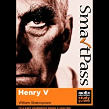 SmartPass Audio Education Study Guide to Henry V (Unabridged, Dramatised) (       UNABRIDGED) by William Shakespeare, Mike Reeves Narrated by Full Cast featuring Joan Walker, Peter Lindford, Terrence Hardiman