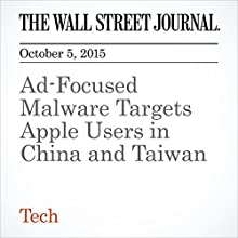 Ad-Focused Malware Targets Apple Users in China and Taiwan (       UNABRIDGED) by Newley Purnell Narrated by Fleet Cooper