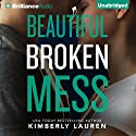 Beautiful Broken Mess: Broken Series, Book 2 (       UNABRIDGED) by Kimberly Lauren Narrated by Eva Kantor