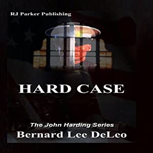 Hard Case: John Harding Series, Book 1 | [Bernard Lee DeLeo, RJ Parker Publishing, Inc]