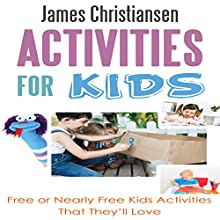 Activities for Kids: Free or Nearly Free Kids Activities That They Will Love! (       UNABRIDGED) by James Christiansen Narrated by Joseph Benjamin Jireh Pabellon