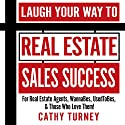 Laugh Your Way to Real Estate Sales Success: For Real Estate Agents, WannaBes, UsedToBes, & Those Who Love Them! (       UNABRIDGED) by Cathy Turney Narrated by Lauren McCullough