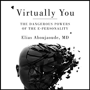 Virtually You: The Dangerous Powers of the E-Personality | [Elias Aboujaoude]