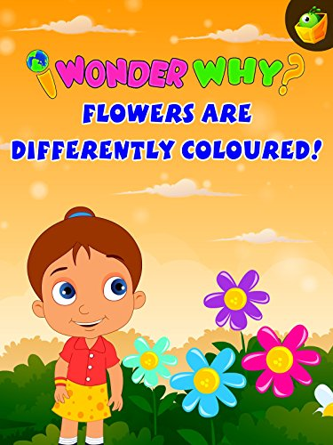 I Wonder Why? Flowers Are Differently Coloured!