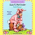 Junie B., First Grader: Dumb Bunny (       UNABRIDGED) by Barbara Park Narrated by Lana Quintal