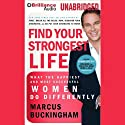 Find Your Strongest Life: What the Happiest and Most Successful Women Do Differently Audiobook by Marcus Buckingham Narrated by Marcus Buckingham