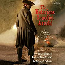The Notorious Benedict Arnold: A True Story of Adventure, Heroism & Treachery (       UNABRIDGED) by Steve Sheinkin Narrated by Mark Bramhall