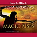 Magic Rises Audiobook by Ilona Andrews Narrated by Renee Raudman