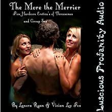 The More the Merrier: Five Hardcore Eroticas of Threesomes and Group Sex (       UNABRIDGED) by Lanora Ryan, Vivian Lee Fox Narrated by Vivian Lee Fox, Lanora Ryan