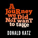 A Journey We Did Not Want to Take | Donald Katz