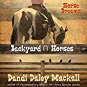 Horse Dreams: Backyard Horses Audiobook by Dandi Daley Mackall Narrated by Casey Holloway