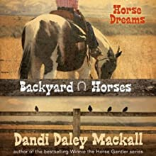 Horse Dreams: Backyard Horses (       UNABRIDGED) by Dandi Daley Mackall Narrated by Casey Holloway