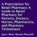 A Prescription for Retail Pharmacy: A Guide to Retail Pharmacy for Patients, Doctors, Nurses, Pharmacists, and Pharmacy Technicians Audiobook by Jean-Marc Bovee Narrated by Jean-Marc Bovee