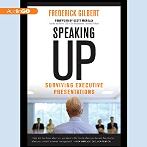 Speaking Up: Surviving Executive Presentations | [Frederick Gilbert]
