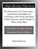 img - for The Adventures of a Forty-niner - An Historic Description of California, with Events and Ideas of San Francisco and Its People in Those Early Days book / textbook / text book