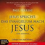 Jesus spricht: Das Evangelium nach Jesus: Eine Auswahl | Paul Ferrini