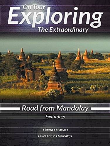 On Tour Exploring the Extraordinary Road from Mandalay