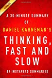 Thinking, Fast and Slow by Daniel Kahneman - A 30-minute Summary Instaread Summaries