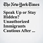 Speak Up or Stay Hidden? Unauthorized Immigrants Cautious After Court Ruling | Fernanda Santos,Jennifer Medina
