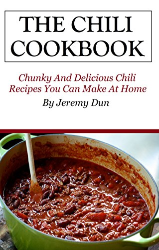 Dutch Oven Chili Recipes: Chunky And Delicious Chili Recipes You Can Make At Home (Chili Cookbook) by Jeremy Dun