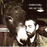 "Can Our Lovevon ""Tindersticks"""