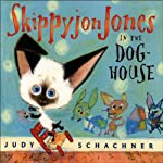 Skippyjon Jones in the Dog-House (       UNABRIDGED) by Judy Schachner Narrated by Judy Schachner