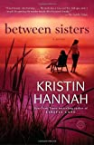 Between Sisters: A Novel (Random House Reader's Circle) by Hannah, Kristin (2009) Paperback
