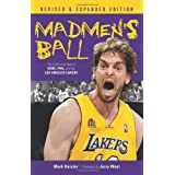 Madmen's Ball: The Continuing Saga of Kobe, Phil, and the Los Angeles Lakers ~ Mark Heisler